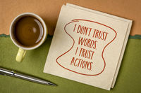 I do not trust words. I trust actions.