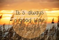 Beach Grass At Sunrise Or Sunset, Quote It Is Always A Good Reason To Begin