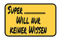 Entrance sign with funny saying in german - Super just does not want any knowledge against white background