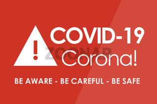 Corona Virus COVID-19: Be Aware - Be Careful - Be Safe