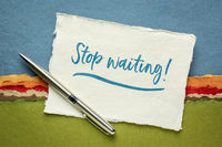 stop waiting - motivational advice or reminder