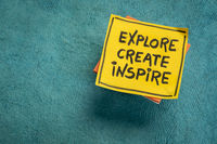 explore, create, inspire - inspirational reminder