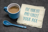 Live your life and forget your age inspirational note