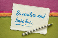 Be creative and have fun inspirational reminder - creativity concept