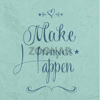 'Make things Happen' Quote Typographical  retro Background
