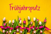 Colorful Tulip, Fruehjahrsputz Means Spring Cleaning, Easter Egg, Yellow Background