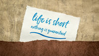 life is short, nothing is guaranteed