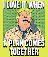 Trump Loves it When a Plan Comes Together
