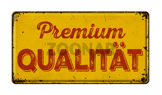 Vintage rusty metal sign -  German Translation of Premium Quality - Premium Qualitaet